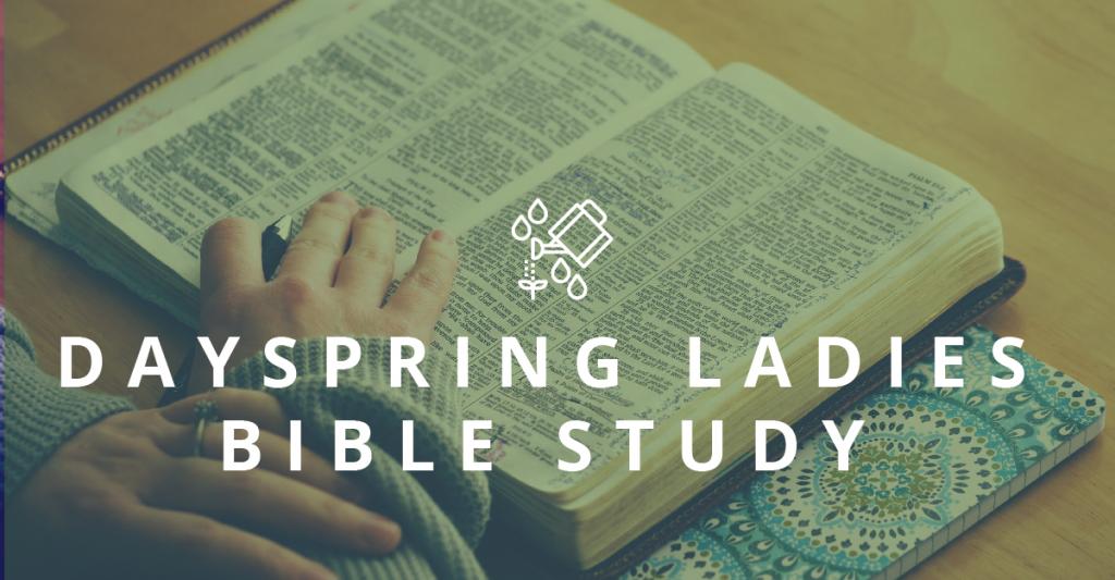 Dayspring Ladies </br>Bible Study